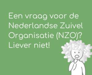 Een vraag voor de Nederlandse Zuivel Organisatie (NZO)? Liever niet!