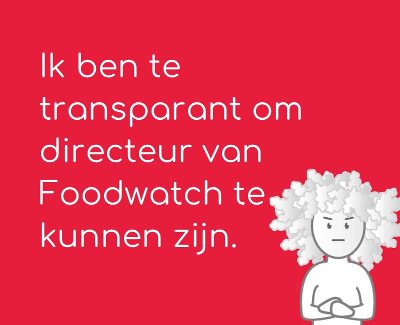 Ik ben te transparant om directeur van Foodwatch te kunnen zijn