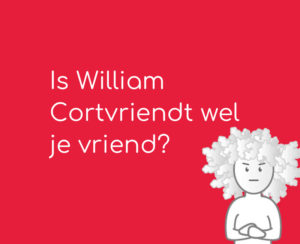 Is William Cortvriendt wel je vriend?