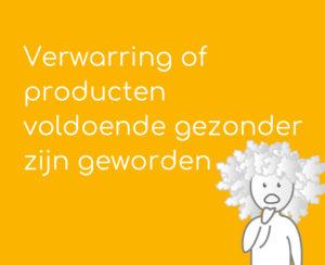 Verwarring of producten voldoende gezonder zijn geworden