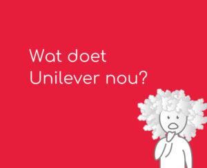 Wat doet Unilever nou?